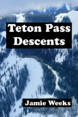 Backcountry Skiing: Teton Pass, Wyoming Descents Guidebook